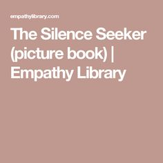 The Silence Seeker (picture book) | Empathy Library