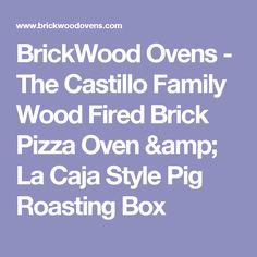 BrickWood Ovens - The Castillo Family Wood Fired Brick Pizza Oven & La Caja Style Pig Roasting Box