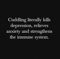 Cuddling literally kills depression relieve anxiety and strengthen the immune system Now Quotes, Great Quotes, Quotes To Live By, Life Quotes, Inspirational Quotes, Passion Quotes, Needy Quotes, Honest Quotes, Motivational Board