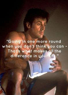 Going in one more round when you don't think you can - That's what makes all the difference in your life.