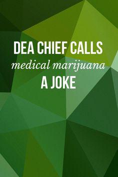 DEA Chief calls medical marijuana a joke | massroots.com | Medical Marijuana Quality Matters | Repined By 5280mosli.com | Organic Cannabis College | Top Shelf Marijuana | High Quality Shatter | #OrganicCannabis