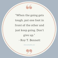 """""""When the going gets tough, put one foot in front of the other and just keep going."""" - Roy T. Routine Quotes, Just Keep Going, Don't Give Up, Life Inspiration, Giving Up, Great Quotes, Motivational Quotes, Inspirational, Babies"""