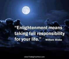 """""""Enlightenment means taking full responsibility for your life"""" - William Blake"""