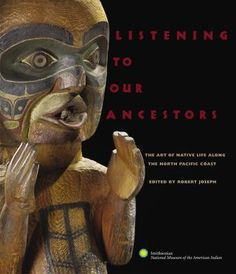 The Paperback of the Listening to Our Ancestors: The Art of Native Life along the North Pacific Coast by Smithsonian American Indian at Barnes & Noble. Pacific Coast, Pacific Northwest, Indigenous Peoples Day, Native American Indians, Native Americans, Sacred Art, Native Art, Live In The Now, Used Books