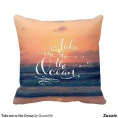 Take me to the Ocean Throw Pillows #beach #pillows #quotes
