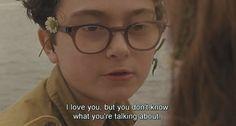 - Eu gostaria de ser uma órfã. Todas as minhas   personagens favoritas são. Acho as suas vidas mais   especiais. - Eu amo você, mas você não sabe o que está dizendo.