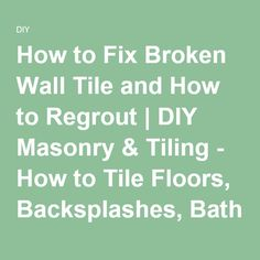How to Fix Broken Wall Tile and How to Regrout | DIY Masonry & Tiling - How to Tile Floors, Backsplashes, Bathrooms | DIY