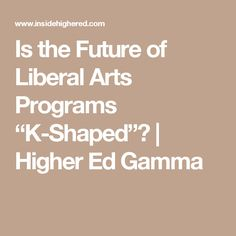 "Is the Future of Liberal Arts Programs ""K-Shaped""? 