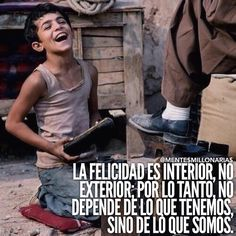 La felicidad está en ser lo que somos...