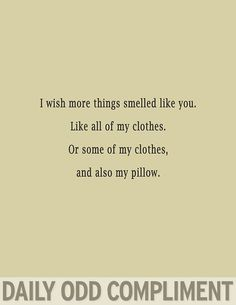 I wish more things smelled like you...