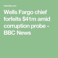 Wells Fargo chief forfeits $41m amid corruption probe - BBC News