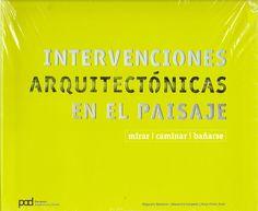 Intervenciones arquitectónicas en el paisaje : mirar, caminar, bañarse / [editores] Alejandro Bahamón, Alex Campello, Anna Vicens Soler.-- Barcelona : Parramón, 2008.