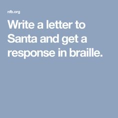 Write a letter to Santa and get a response in braille.