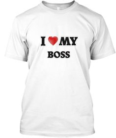 I Love My Boss White T-Shirt Front - This is the perfect gift for someone who loves Boss. Thank you for visiting my page (Related terms: world's best,loveI love my Arts Manager,Arts Manager,arts managers,,myjobs.com, ,jobs,I love Arts Ma ...)