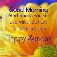 Good Morning Do What You Can Happy Sunday Good Morning Sunday Sunday Quotes  Good Morning Quotes Happy Sunday Sunday Quote Happy Sunday Quotes Good  Morning ...