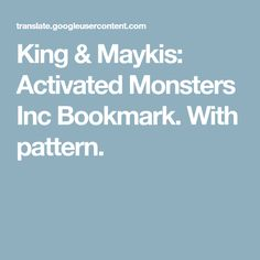 King & Maykis: Activated Monsters Inc Bookmark. With pattern.