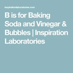 B is for Baking Soda and Vinegar & Bubbles | Inspiration Laboratories