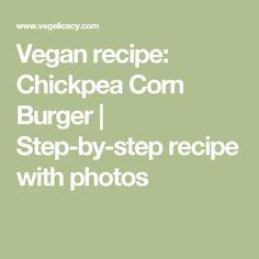 Vegan recipe: Chickpea Corn Burger | Step-by-step recipe with photos