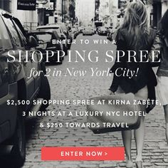 Enter now to WIN an exclusive trip to NYC + Kirna Zabête shopping spree!