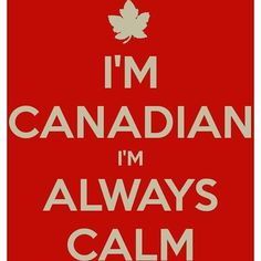 Canadian I'm always calm. Hope you enjoy your canada day. Canada Day 150, Canada Day Party, Happy Canada Day, O Canada, Canada Humor, Canada Funny, Canadian Things, I Am Canadian, Canadian Girls