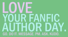 Thank you so much to everyone who spends time to write fanfiction! Even if you are writing for the first time or an old-seasoned pro, you mean so much to everyone else in the fandom for giving us more of a fandom that we love.