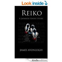 Reiko - A Japanese Ghost Story eBook: James Avonleigh: Amazon.co.uk: Kindle Store