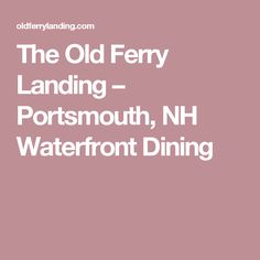 The Old Ferry Landing – Portsmouth, NH Waterfront Dining