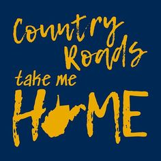 Take Me Home, Take My, State Map, West Virginia, Home Gifts, Country Roads, Wall Art, Virginia University, T Shirt