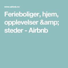 Ferieboliger, hjem, opplevelser & steder - Airbnb Amp