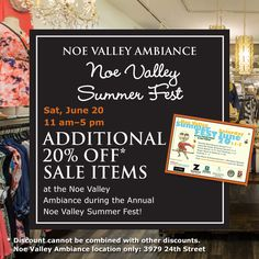 Enjoy an additional 20% Off Sale Items at the Noe Valley Ambiance TODAY during the Noe Valley Summer Fest!   Sat, June 20 • 11am-5pm  For more info about this event, visit http://www.noevalleyassociation.org/summerfest
