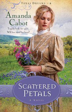 """Scattered Petals"" by Amanda Cabot - Texas Dreams Book 2"