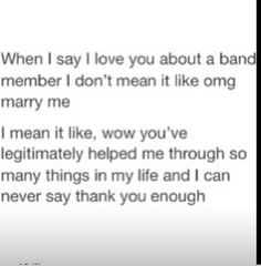 I agree more with the second thing, but marrying the band member I love would be a great bonus :)