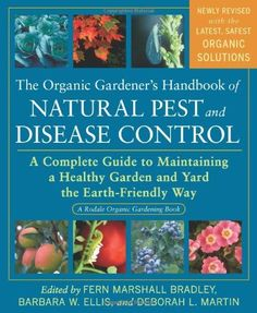 The Organic Gardener's Handbook of Natural Pest and Disease Control: A Complete Guide to Maintaining a Healthy Garden and Yard the Earth-Friendly Way (Rodale Organic Gardening Books (Paperback)): Fern Marshall Bradley, Barbara W. Ellis, Deborah L. Pest Spray, Organic Insecticide, Organic Pesticides, Plant Diseases, Insect Pest, Organic Gardening Tips, Vegetable Gardening, Urban Gardening, Container Gardening