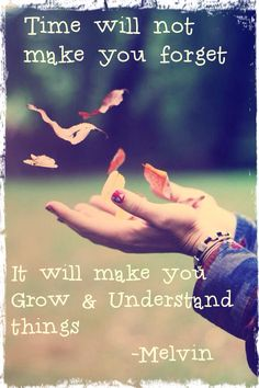 Time will make u grow to understand