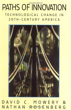 Paths of Innovation: Technological Change in 20th-Century America: David C. Mowery, Nathan Rosenberg:available via Cambridge Books Online