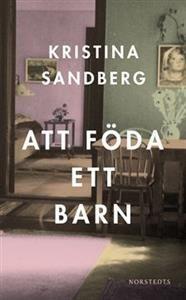 Att föda ett barn - Kristina Sandberg - 9789113037943 | Adlibris – Billiga böcker på nätet