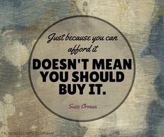 """""""Live below your means and within your needs."""" ~Suze Orman"""