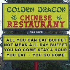 Chinese buffet - I have heard this said with slight variations so many times. Usually its a group of young athletes following practice who have huge appetites - so funny!