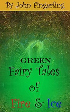 Fairy Tales of Fire and Ice: Green by John Fingerling http://www.amazon.com/dp/B00UXNLG0C/ref=cm_sw_r_pi_dp_3Aoxwb1HHAQK5