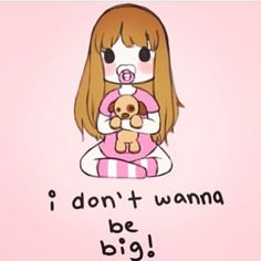 "lions-little-kayla: ""shybaby-crybaby: ""Daddy says I never have to be big!! Never ever!! Eek!! "" Same fow me!! Teehee!! """