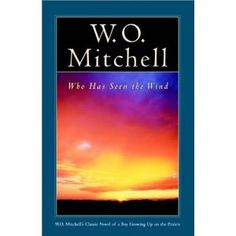 Author W.O. Mitchell.  Who Has Seen The Wind by W.O. Mitchell