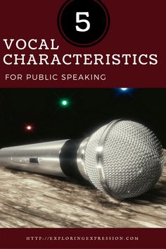 Vocal Characteristics for Public Speaking, Public Speaking Tips, Vocal styles, http://ExploringExpression.com