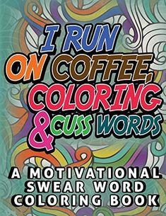 Amazon.com: I Run on Coffee, Coloring & Cuss Words: A Motivational Swear Word Coloring Book: Funny Stress Relief Coloring Book for Adults (9798551236290): Publishing, SwearyMom: Books Swear Word Coloring Book, Coloring Books, Best Office Colors, Book Club Books, New Books, Paperback Books, Book Funny, Stress Relief, Amazon