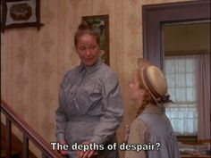 Anne: Can you eat when you're that way? Marilla: I've never been that way. Anne: Can't you imagine you're in the depths of despair? Marilla: No, I cannot. To despair is to turn your back on God.
