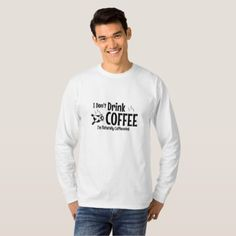 I Don't Drink Coffee I'm naturally Caffienated T-Shirt -nature diy customize sprecial design