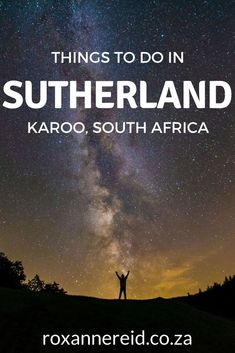 15 things to do in Sutherland in the Karoo - Roxanne Reid