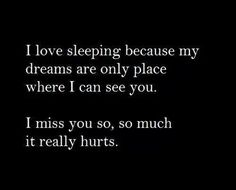 I miss you everyday when I wake up. I miss you every night when I wake up. I miss you every moment of everyday. Sometimes I don't feel the pain and hurt quite so fully, but love, it's always there. I miss you. I miss you. But you don't miss me. Missing You Quotes, Sad Love Quotes, Life Quotes, Remember Quotes, Dream Quotes, Crush Quotes, Miss You Daddy, I Miss You Grandma, It's Over Now