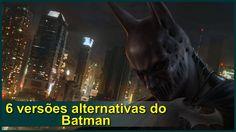 6 versões alternativas do Batman
