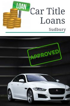 Car Title Loans Sudbury Are The Best Fast Cash Loan Option For People With Bad Credit Our Company Is To Give You The Money You Need In The Most Efficient