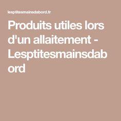 Produits utiles lors d'un allaitement - Lesptitesmainsdabord